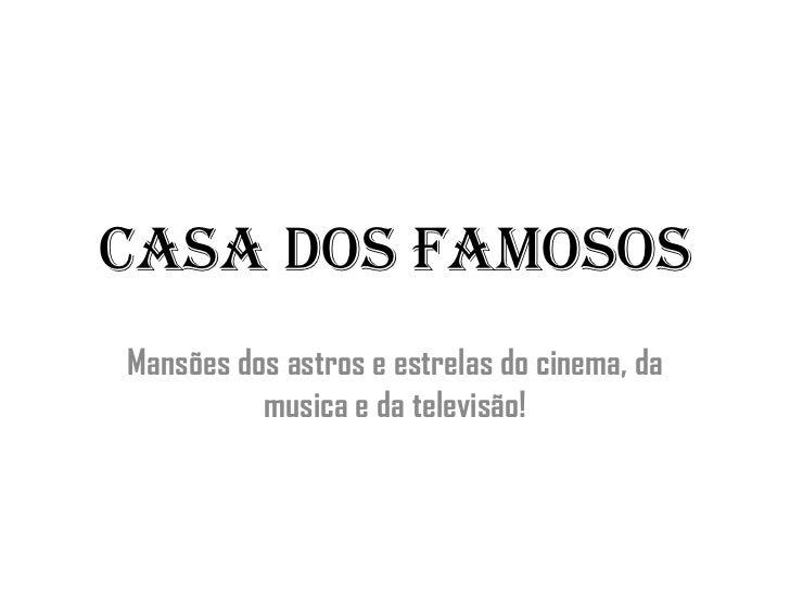 CASA DOS FAMOSOS<br />Mansões dos astros e estrelas do cinema, da musica e da televisão!<br />