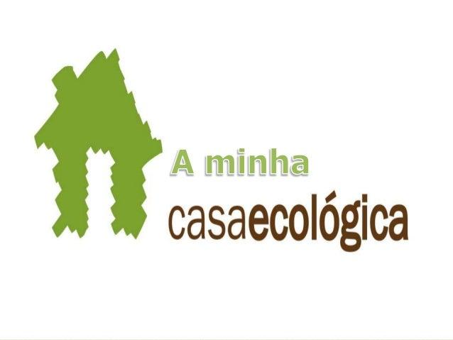 A sua localização • A minha casa encontra-se em Sesimbra(perto do castelo). • Aproveitação máxima de sol e chuvas e com al...