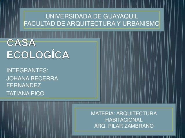 INTEGRANTES: JOHANA BECERRA FERNANDEZ TATIANA PICO UNIVERSIDADA DE GUAYAQUIL FACULTAD DE ARQUITECTURA Y URBANISMO MATERIA:...