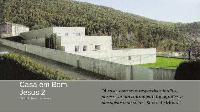 """Casa em Bom  Jesus 2  Eduardo Souto de moura  """"A casa, com seus respectivos jardins,  parece ser um tratamento topográfico..."""