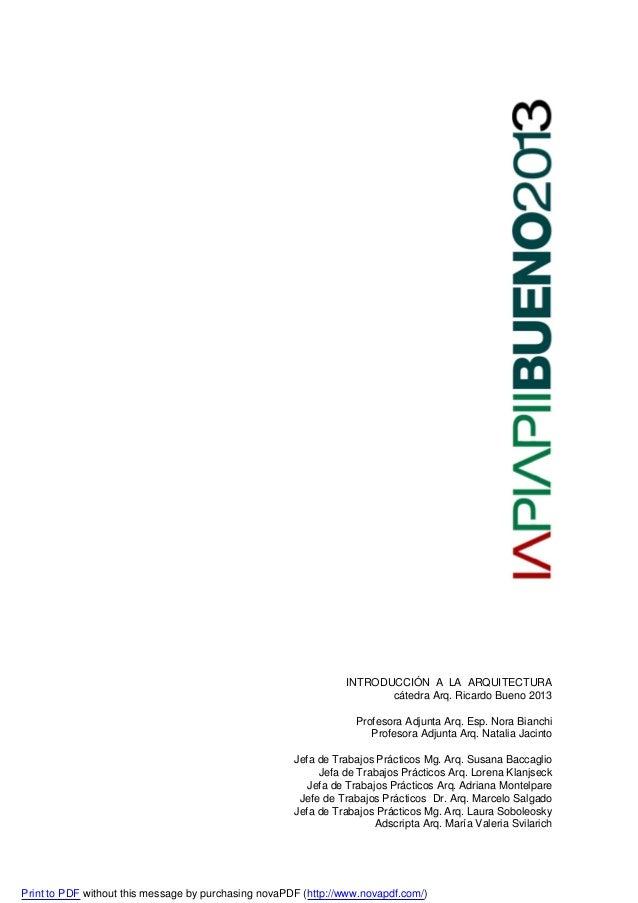 INTRODUCCIÓN A LA ARQUITECTURA cátedra Arq. Ricardo Bueno 2013 Profesora Adjunta Arq. Esp. Nora Bianchi Profesora Adjunta ...