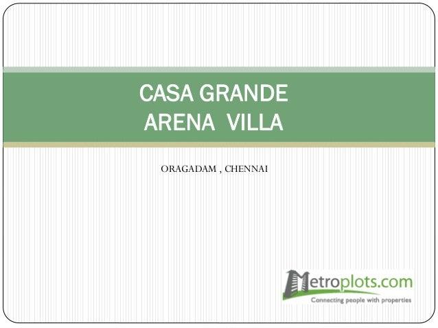 CASA GRANDE ARENA VILLA ORAGADAM , CHENNAI