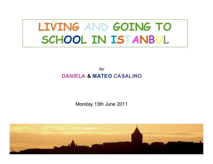 LIVING AND GOING TOSCHOOL IN ISTANBUL                for   DANIELA & MATEO CASALINO       Monday 13th June 2011