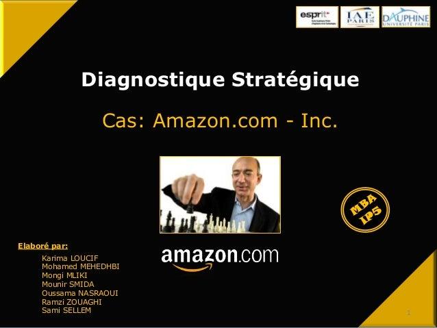 Diagnostique Stratégique Cas: Amazon.com - Inc. Karima LOUCIF Mohamed MEHEDHBI Mongi MLIKI Mounir SMIDA Oussama NASRAOUI R...