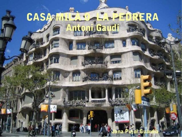 CASA MILÀ O LA PEDRERA      Antoni Gaudí                Jana Pujol Guàrdia