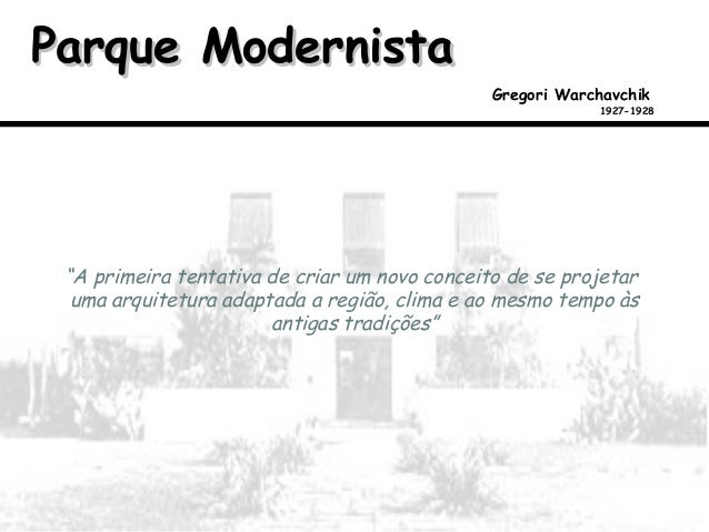 """Parque ModernistaParque Modernista Gregori Warchavchik 1927-1928 """"A primeira tentativa de criar um novo conceito de se pro..."""