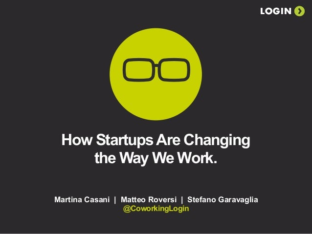LOGIN How StartupsAre Changing the Way We Work. Martina Casani | Matteo Roversi | Stefano Garavaglia @CoworkingLogin LOGIN