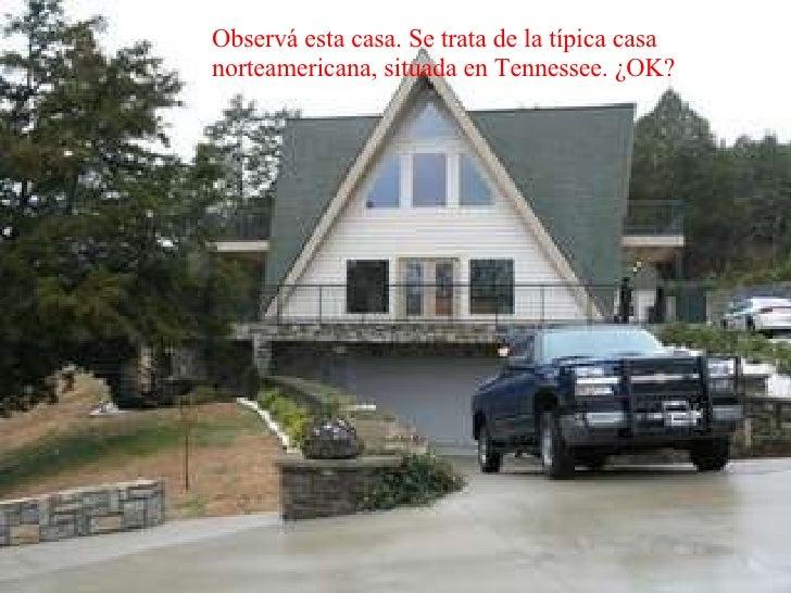Observá esta casa. Se trata de la típica casa norteamericana, situada en Tennessee. ¿OK?