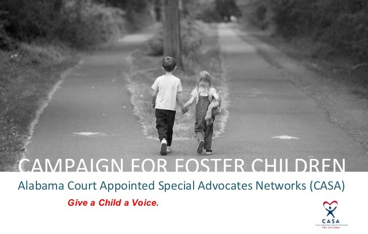 CAMPAIGN FOR FOSTER CHILDRENAlabama Court Appointed Special Advocates Networks (CASA)        Give a Child a Voice.        ...