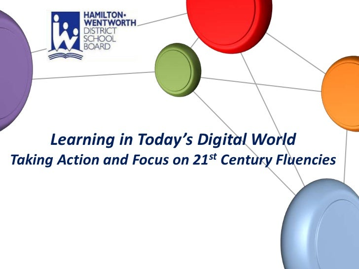 Learning in Today's Digital WorldTaking Action and Focus on 21st Century Fluencies <br />