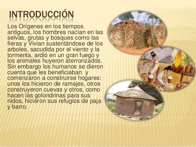 INTRODUCCIÓN Los Orígenes en los tiempos antiguos, los hombres nacían en las selvas, grutas y bosques como las fieras y Vi...