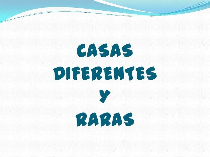 CASASDIFERENTESYRARAS<br />