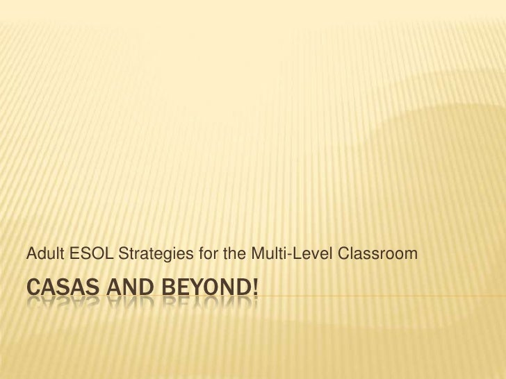 Casas and beyond!<br />Adult ESOL Strategies for the Multi-Level Classroom<br />