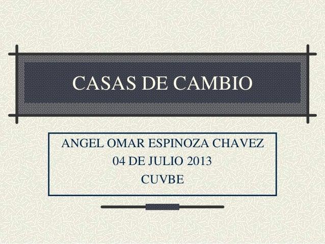 CASAS DE CAMBIO ANGEL OMAR ESPINOZA CHAVEZ 04 DE JULIO 2013 CUVBE