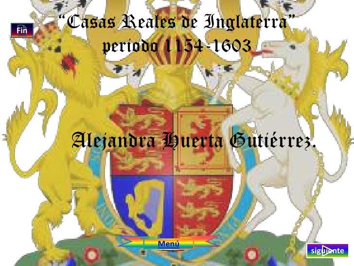 "Fin       ""Casas Reales de Inglaterra""           periodo 1154-1603           Alejandra Huerta Gutiérrez.                  ..."