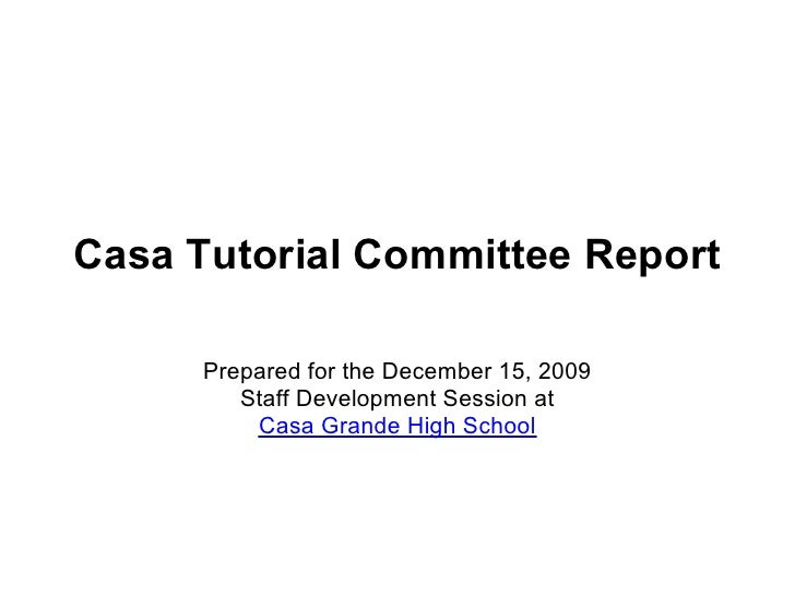 Casa Tutorial Committee Report        Prepared for the December 15, 2009          Staff Development Session at           C...