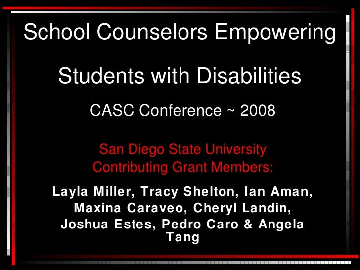 School Counselors Empowering     Students with Disabilities        CASC Conference ~ 2008          San Diego State Univers...