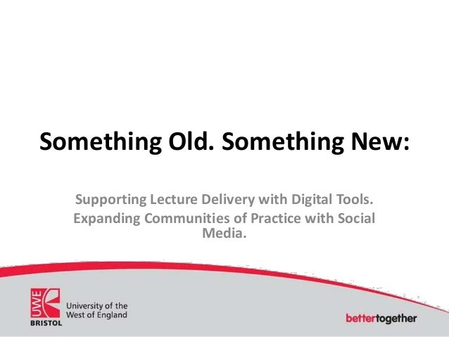 Something Old. Something New:Supporting Lecture Delivery with Digital Tools.Expanding Communities of Practice with SocialM...