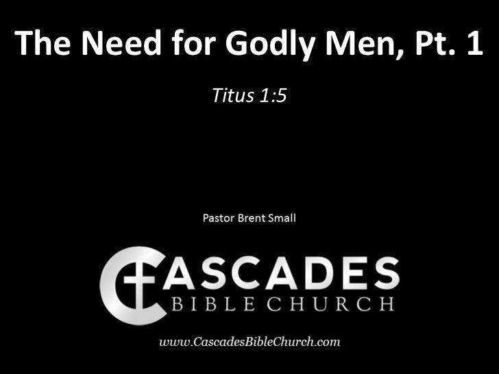 The Need for Godly Men, Pt. 1            Titus 1:5