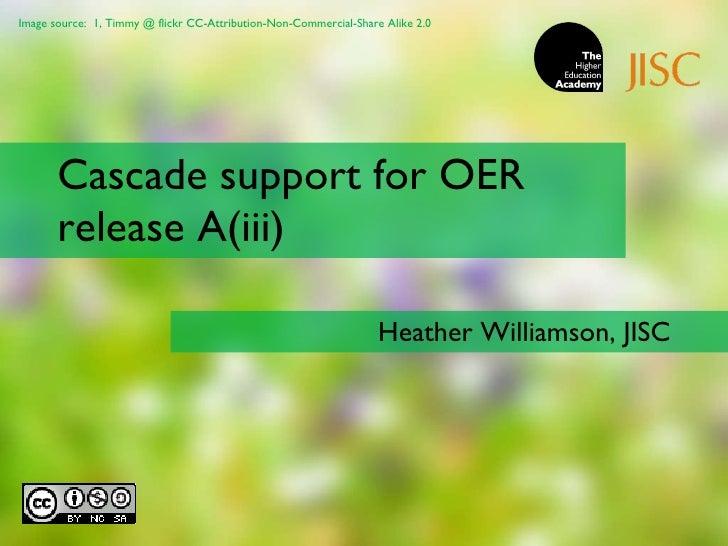 Cascade support for OER release A(iii) Heather Williamson, JISC