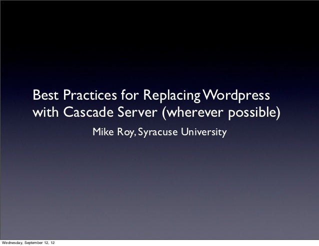 Best Practices for Replacing Wordpress               with Cascade Server (wherever possible)                              ...