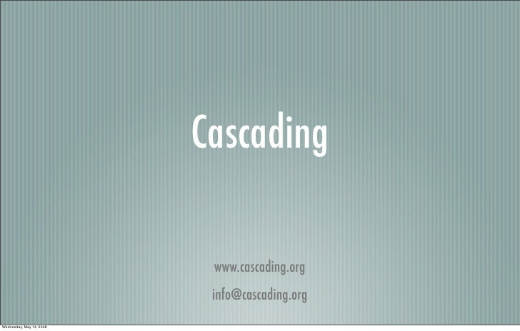 Cascading                             www.cascading.org                            info@cascading.org Wednesday, May 14, 2...