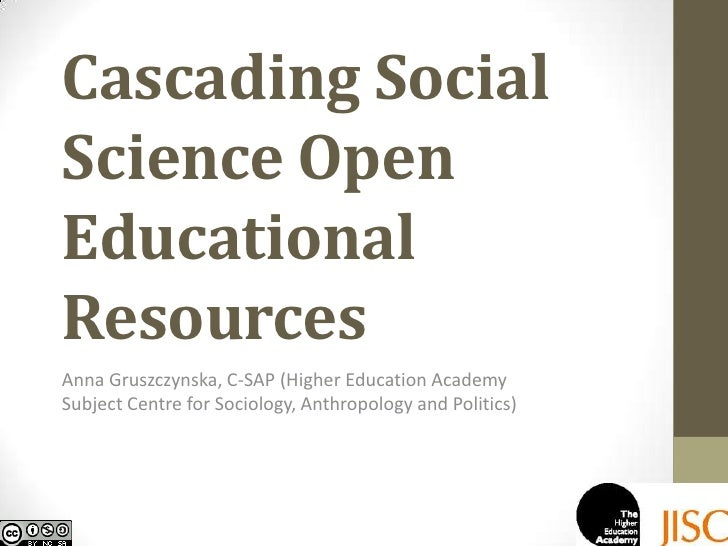 Cascading Social Science Open Educational Resources<br />Anna Gruszczynska, C-SAP (Higher Education Academy Subject Centre...