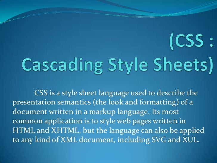 CSS is a style sheet language used to describe thepresentation semantics (the look and formatting) of adocument written in...