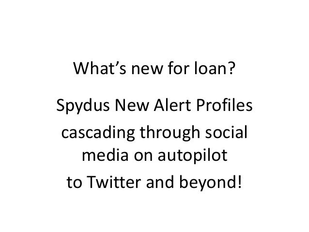 What's new for loan? Spydus New Alert Profiles cascading through social media on autopilot to Twitter and beyond!