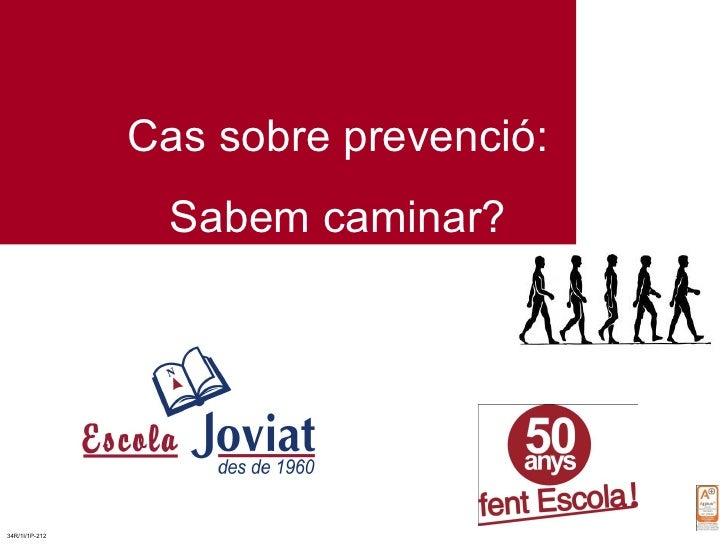 Cas sobre prevenció: Sabem caminar? 34R/1I/1P-212