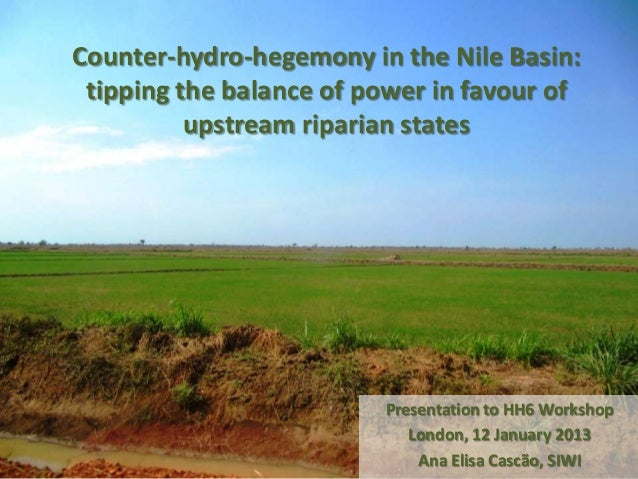 Counter-hydro-hegemony in the Nile Basin: tipping the balance of power in favour of          upstream riparian states     ...