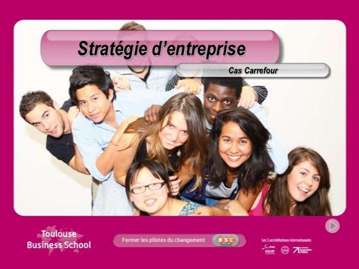 Stratégie d'entreprise                   Cas Carrefour
