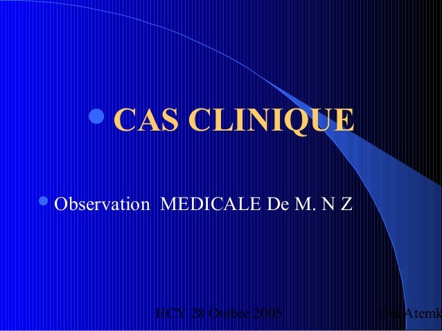 HCY 28 Otobre 2005 Drs Atemk CAS CLINIQUE Observation MEDICALE De M. N Z