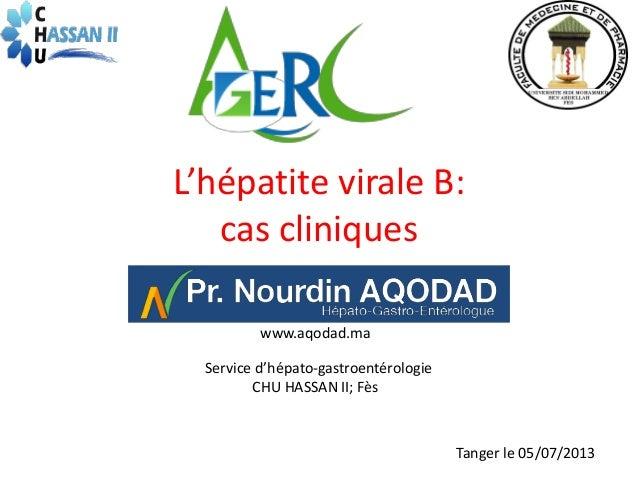 L'hépatite virale B: cas cliniques www.aqodad.ma Service d'hépato-gastroentérologie CHU HASSAN II; Fès  Tanger le 05/07/20...