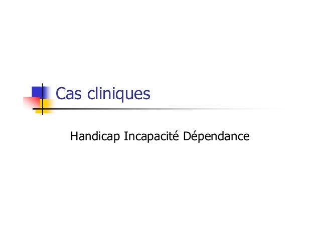 Cas cliniques Handicap Incapacité Dépendance