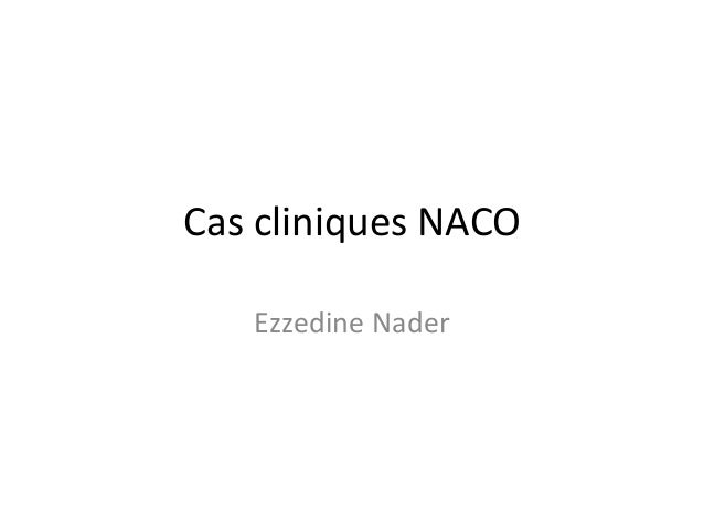 Cas cliniques NACO Ezzedine Nader