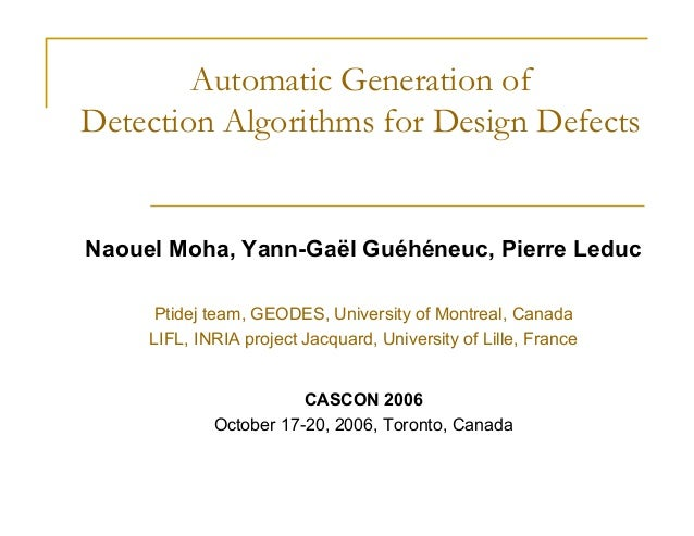 Automatic Generation of Detection Algorithms for Design Defects  Naouel Moha, Yann-Gaël Guéhéneuc, Pierre Leduc Ptidej tea...