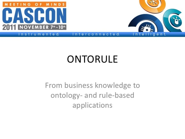 ONTORULEFrom business knowledge to  ontology- and rule-based        applications