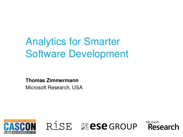 Analytics for Smarter               Software Development               Thomas Zimmermann               Microsoft Research,...