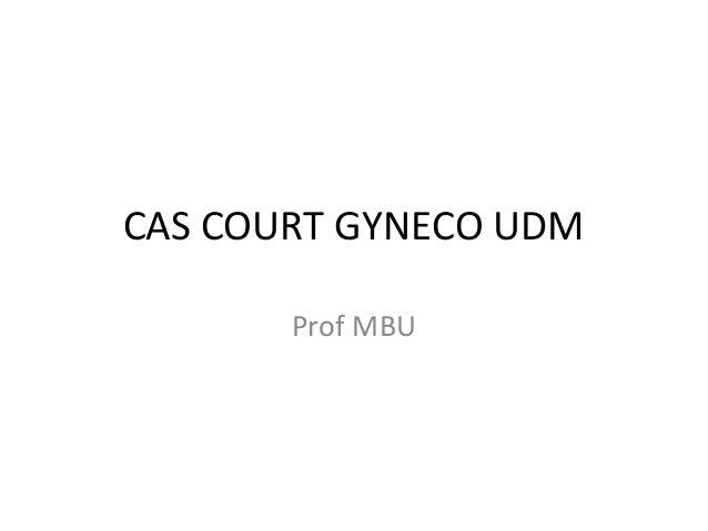 CAS COURT GYNECO UDM Prof MBU
