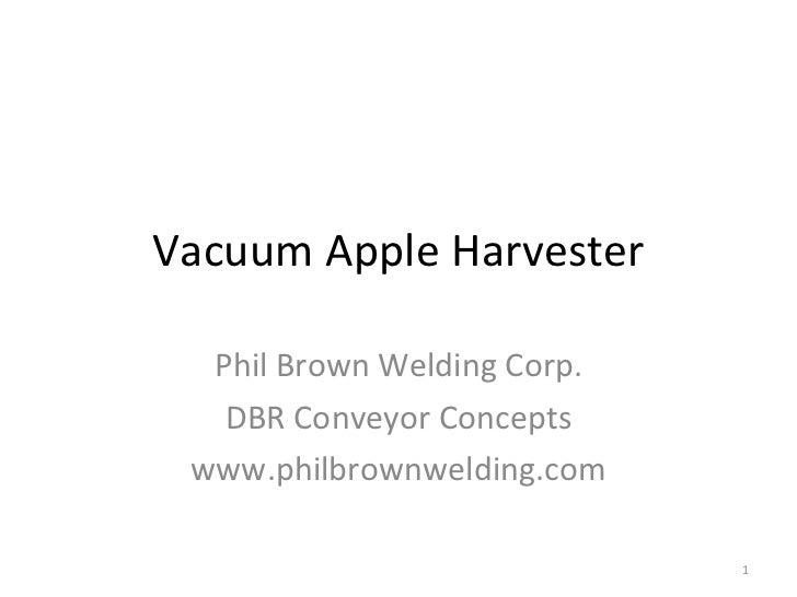 Vacuum Apple Harvester Phil Brown Welding Corp. DBR Conveyor Concepts www.philbrownwelding.com