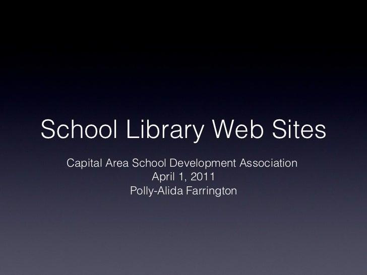 School Library Web Sites Capital Area School Development Association  April 1, 2011 Polly-Alida Farrington