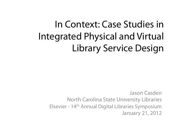 In Context: Case Studies inIntegrated Physical and Virtual        Library Service Design                                  ...