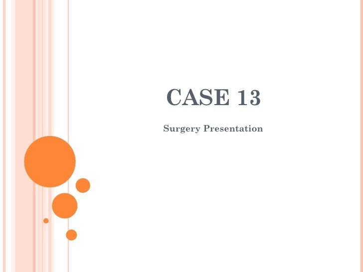 CASE 13 Surgery Presentation