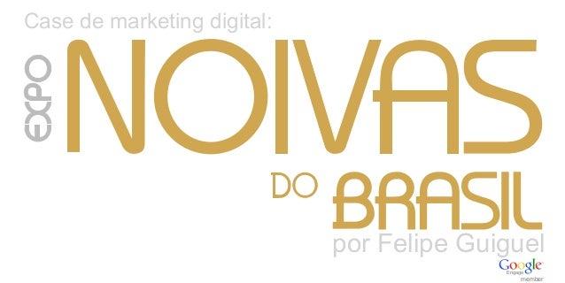 Case de marketing digital: por Felipe Guiguel Engage member