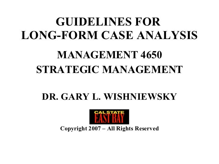 GUIDELINES FOR  LONG-FORM CASE ANALYSIS <ul><li>MANAGEMENT 4650 </li></ul><ul><li>STRATEGIC MANAGEMENT </li></ul><ul><li>D...