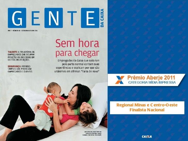 Prêmio Aberje 2011CATEGORIA MÍDIA IMPRESSA   Regional Minas e C entro-O este         Finalista N acional