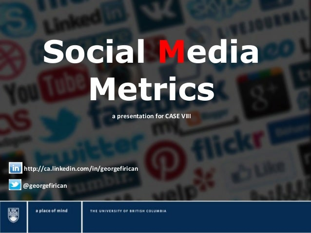 Social Media Metrics a presentation for CASE VIII  http://ca.linkedin.com/in/georgefirican @georgefirican