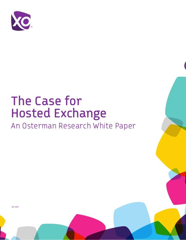 xo.com	 The Case for Hosted Exchange An Osterman Research White Paper