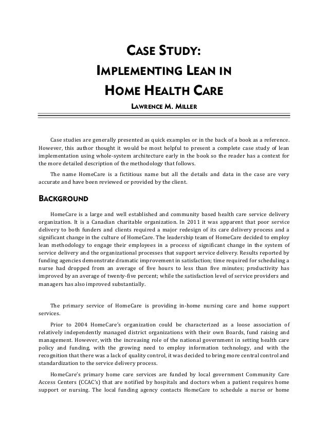CASE STUDY: IMPLEMENTING LEAN IN HOME HEALTH CARE LAWRENCE M. MILLER Case studies are generally presented as quick example...
